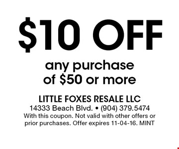 $10 Off any purchase of $50 or more. Little Foxes Resale LLC 14333 Beach Blvd. - (904) 379.5474With this coupon. Not valid with other offers or prior purchases. Offer expires 11-04-16. MINT