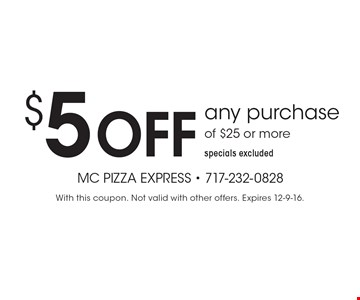 $5 off any purchase of $25 or more. specials excluded. With this coupon. Not valid with other offers. Expires 12-9-16.