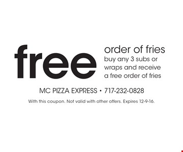 free order of fries. buy any 3 subs or wraps and receivea free order of fries. With this coupon. Not valid with other offers. Expires 12-9-16.