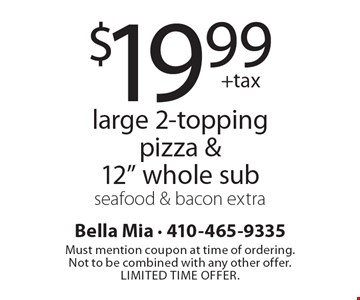 $19.99 +tax large 2-topping pizza & 12