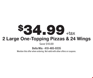 $34.99 +tax 2 Large One-Topping Pizzas & 24 Wings. Save $10.00. Mention this offer when ordering. Not valid with other offers or coupons.
