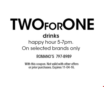 twoforone drinkshappy hour 5-7pm. On selected brands only. With this coupon. Not valid with other offers or prior purchases. Expires 11-04-16.