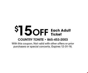 $15 Off Each Adult Ticket. With this coupon. Not valid with other offers or prior purchases or special concerts. Expires 12-31-16.