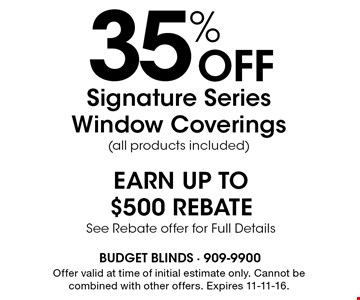35% Off Signature Series Window Coverings (all products included). Offer valid at time of initial estimate only. Cannot be combined with other offers. Expires 11-11-16.
