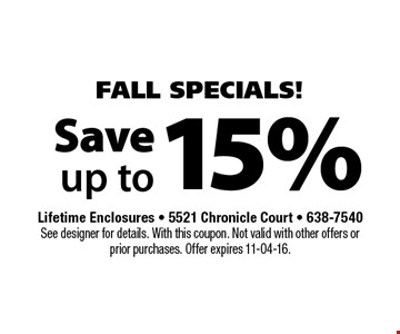 15% Save up to. Lifetime Enclosures - 5521 Chronicle Court - 638-7540See designer for details. With this coupon. Not valid with other offers or prior purchases. Offer expires 11-04-16.