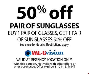 50% off pair of sunglassesBuy 1 pair of glasses, Get 1 pair of sunglasses 50% offSee store for details. Restrictions apply.. valid at regency location only. With this coupon. Not valid with other offers or prior purchases. Offer expires 11-04-16. MINT