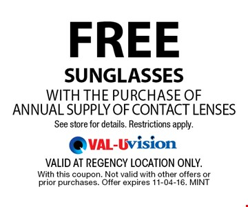FREE SunglassesWITH THE PURCHASE OF annual supply of Contact LensesSee store for details. Restrictions apply.. valid at regency location only. With this coupon. Not valid with other offers or prior purchases. Offer expires 11-04-16. MINT