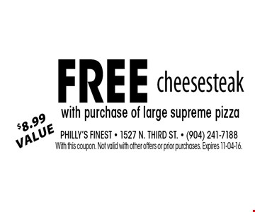 Free$8.99Valuecheesesteakwith purchase of large supreme pizza . Philly's Finest - 1527 N. Third St. - (904) 241-7188With this coupon. Not valid with other offers or prior purchases. Expires 11-04-16.