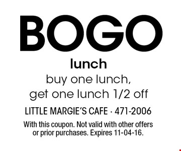BOGO lunch buy one lunch,get one lunch 1/2 off. With this coupon. Not valid with other offers or prior purchases. Expires 11-04-16.