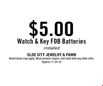 $5.00 Watch & Key FOB Batteries installed. Olde City Jewelry & PawnRestrictions may apply. Must present coupon. Not valid with any other offer. Expires 11-04-16