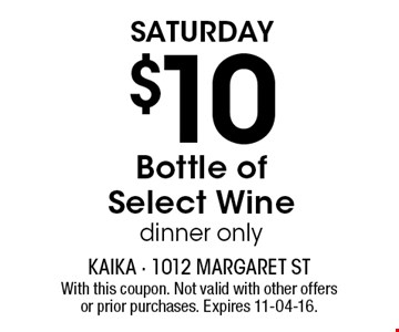 Saturday$10 Bottle ofSelect Winedinner only. With this coupon. Not valid with other offers or prior purchases. Expires 11-04-16.