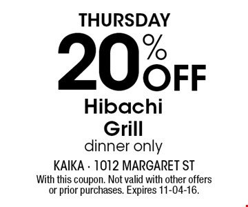 Thursday20% Off HibachiGrilldinner only. With this coupon. Not valid with other offers or prior purchases. Expires 11-04-16.
