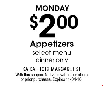 Monday $2.00 Appetizersselect menudinner only. With this coupon. Not valid with other offers or prior purchases. Expires 11-04-16.