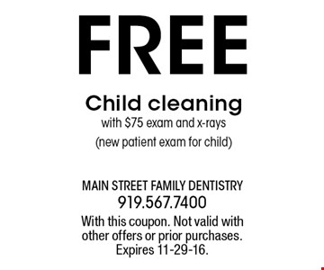 FREE Child cleaning with $75 exam and x-rays (new patient exam for child). With this coupon. Not valid withother offers or prior purchases.Expires 11-29-16.