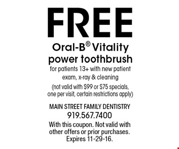FREE Oral-B Vitality power toothbrush for patients 13+ with new patient exam, x-ray & cleaning(not valid with $99 or $75 specials,one per visit, certain restrictions apply). With this coupon. Not valid withother offers or prior purchases.Expires 11-29-16.