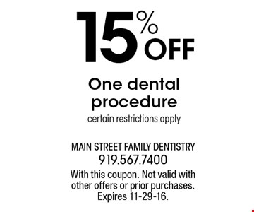 15% OFF One dental  procedure certain restrictions apply. With this coupon. Not valid withother offers or prior purchases.Expires 11-29-16.