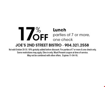 Off 17% Lunch parties of 7 or more, one check. Not valid October 28-30. 18% gratuity added before discount. For parties of 7 or more & one check only. Some restrictions may apply. Dine in only. Must Present coupon at time of service.May not be combined with other offers.Expires 11-04-16.