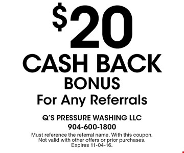 $20cash back BONUSFor Any Referrals. Must reference the referral name. With this coupon. Not valid with other offers or prior purchases. Expires 11-04-16.