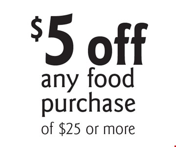 $5 off any food purchase. With this coupon. Cannot be combined with any other coupons, discounts or offer. Offer expires 11/30/17.