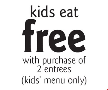 free kids eat with purchase of 2 entrees (kids' menu only). With this coupon. Cannot be combined with any other coupons, discounts or offer. Offer expires 11/30/17.