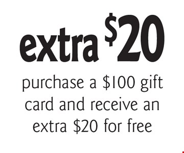 extra $20 purchase a $100 gift card and receive an extra $20 for free. With this coupon. Cannot be combined with any other coupons, discounts or offer. Offer expires 11/30/17.