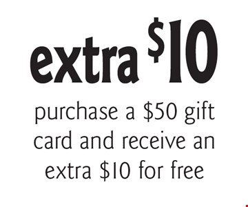 extra $10 purchase a $50 gift card and receive an extra $10 for free. With this coupon. Cannot be combined with any other coupons, discounts or offer. Offer expires 11/30/17.