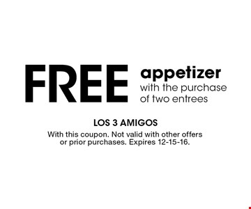 Free appetizer with the purchase of two entrees. With this coupon. Not valid with other offers or prior purchases. Expires 12-15-16.