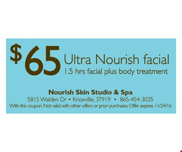 $65 Ultra Nourish facial.1.5 hrs facial plus body treatment.. With this coupon. Not valid with other offers or prior purchases. Offer expires 11-24-16