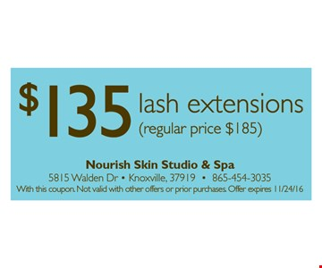 $135 lash extensions. Reg price $185. With this coupon. Not valid with other offers or prior purchases. Offer expires 11-24-16