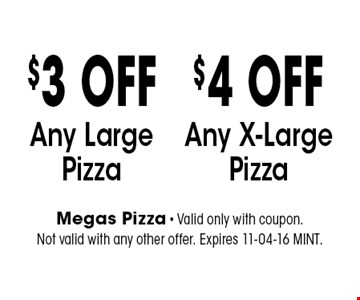 $3 OFF Any LargePizza. Megas Pizza - Valid only with coupon. Not valid with any other offer. Expires 11-04-16 MINT.