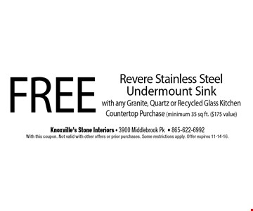 FREE Revere Stainless SteelUndermount Sinkwith any Granite, Quartz or Recycled Glass Kitchen Countertop Purchase (minimum 35 sq ft. ($175 value). Knoxville's Stone Interiors - 3900 Middlebrook Pk- 865-622-6992With this coupon. Not valid with other offers or prior purchases. Some restrictions apply. Offer expires 11-14-16.