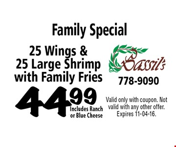 Family Special 44.99 25 Wings & 25 Large Shrimp with Family Fries. Valid only with coupon. Not valid with any other offer. Expires 11-04-16.