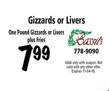 7.99 Gizzards or Livers. Valid only with coupon. Not valid with any other offer. Expires 11-04-16.