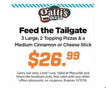 Feed the tailgate.3 large, 2 topping pizzas & a medium cinnamon or cheese stick $26.99. Carry out only. Limit 2use. Valid at Maryville and Knoxville locations only.Not valid with any other offers discounts, or coupons.Expires 11-11-16