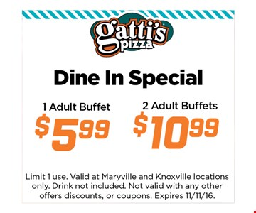 Dine in special.1 adult buffet $5.99.2 Adult buffets $10.49. Limit 1 use. Valid at Maryville and Knoxville locations only.Not valid with any other offers discounts, or coupons.Expires 11-11-16