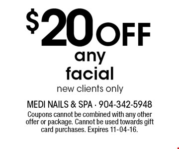 $20 Off anyfacialnew clients only. Coupons cannot be combined with any other offer or package. Cannot be used towards gift card purchases. Expires 11-04-16.