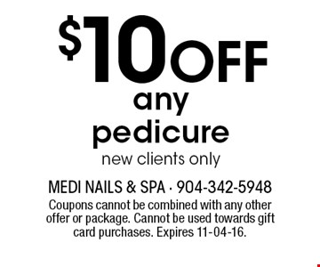 $10 Off anypedicurenew clients only. Coupons cannot be combined with any other offer or package. Cannot be used towards gift card purchases. Expires 11-04-16.