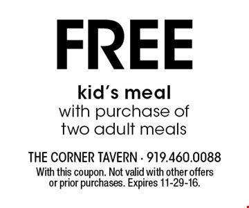 Free kid's meal with purchase of two adult meals. With this coupon. Not valid with other offers or prior purchases. Expires 11-29-16.