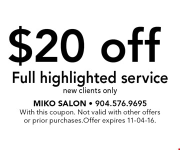 $20 off Full highlighted service new clients only. Miko Salon - 904.576.9695With this coupon. Not valid with other offers or prior purchases.Offer expires 11-04-16.