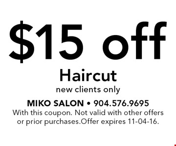 $15 off Haircutnew clients only. Miko Salon - 904.576.9695With this coupon. Not valid with other offers or prior purchases.Offer expires 11-04-16.