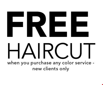 free haircutwhen you purchase any color service - new clients only.