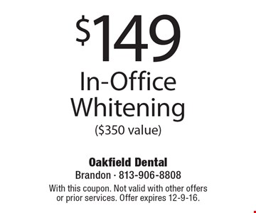 $149 In-Office Whitening ($350 value). With this coupon. Not valid with other offers or prior services. Offer expires 12-9-16.