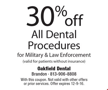 30% off All Dental Procedures for Military & Law Enforcement (valid for patients without insurance). With this coupon. Not valid with other offers or prior services. Offer expires 12-9-16.