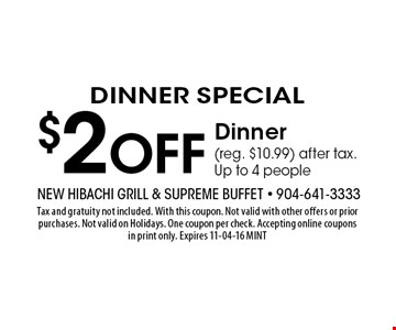 $2 Off Dinner (reg. $10.99) after tax. Up to 4 people. Tax and gratuity not included. With this coupon. Not valid with other offers or prior purchases. Not valid on Holidays. One coupon per check. Accepting online coupons in print only. Expires 11-04-16 MINT