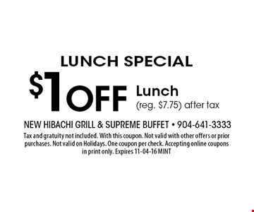 $1 Off Lunch (reg. $7.75) after tax. Tax and gratuity not included. With this coupon. Not valid with other offers or prior purchases. Not valid on Holidays. One coupon per check. Accepting online coupons in print only. Expires 11-04-16 MINT