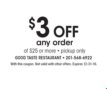 $3 off any order of $25 or more - pickup only. With this coupon. Not valid with other offers. Expires 12-31-16.