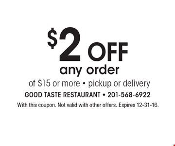 $2 off any order of $15 or more - pickup or delivery. With this coupon. Not valid with other offers. Expires 12-31-16.