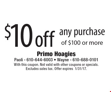 $10 off any purchase of $100 or more. With this coupon. Not valid with other coupons or specials.Excludes sales tax. Offer expires1/31/17.