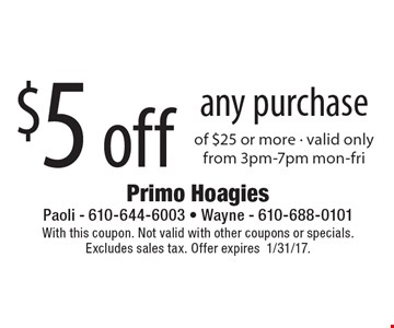 $5 off any purchase of $25 or more - valid only from 3pm-7pm mon-fri. With this coupon. Not valid with other coupons or specials.Excludes sales tax. Offer expires1/31/17.