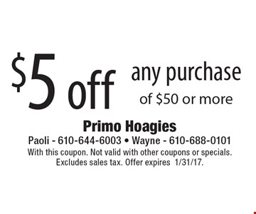 $5 off any purchase of $50 or more. With this coupon. Not valid with other coupons or specials.Excludes sales tax. Offer expires1/31/17.